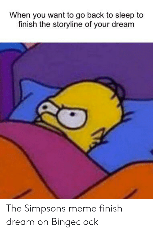 The Simpsons Meme: When you want to go back to sleep to  finish the storyline of your dream The Simpsons meme finish dream on Bingeclock