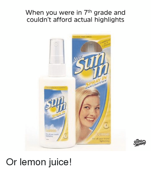 Dank, Juice, and 🤖: When you were in 7th grade and  couldn't afford actual highlights Or lemon juice!