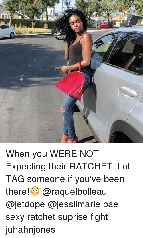 Bae, Lol, and Memes: When you WERE NOT Expecting their RATCHET! LoL TAG someone if you've been there!😳 @raquelbolleau @jetdope @jessiimarie bae sexy ratchet suprise fight juhahnjones