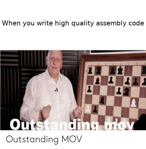 high quality: When you write high quality assembly code  Outstanding mov Outstanding MOV