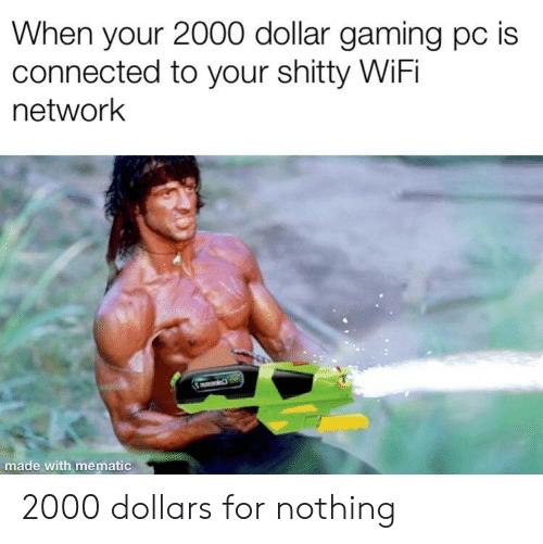 gaming pc: When your 2000 dollar gaming pc is  connected to your shitty WiFi  network  made wi 2000 dollars for nothing