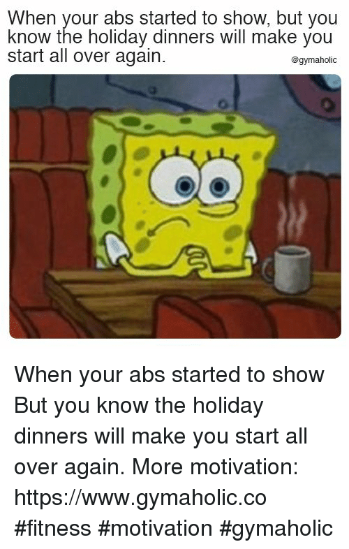 The Holiday: When your abs started to show, but you  know the holiday dinners will make you  start all over again.  @gymaholic When your abs started to show  But you know the holiday dinners will make you start all over again.  More motivation: https://www.gymaholic.co  #fitness #motivation #gymaholic