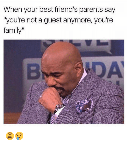 """Family, Friends, and Funny: When your best friend's parents say  """"you're not a guest anymore, you're  family"""" 😩😢"""