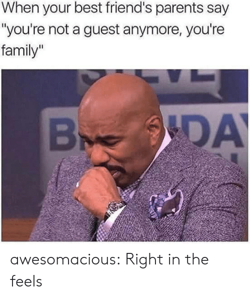 "Family, Friends, and Parents: When your best friend's parents say  ""you're not a guest anymore, you're  family""  ODAY  B awesomacious:  Right in the feels"