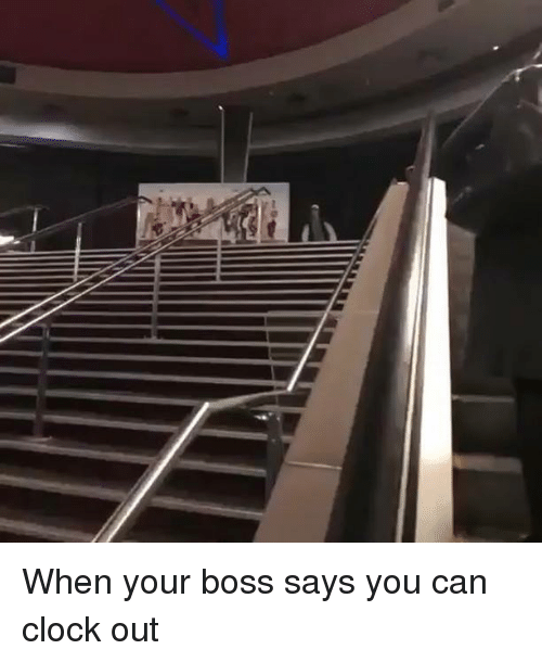 Clock, Dank Memes, and Boss: When your boss says you can clock out