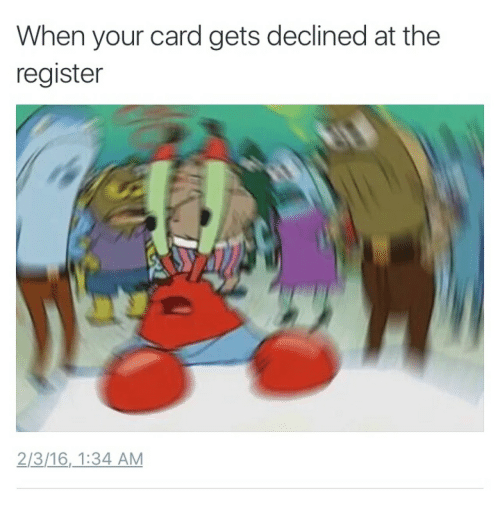 Card,  Gets, and When: When your card gets declined at the  register  2/3/16,1:34 AM