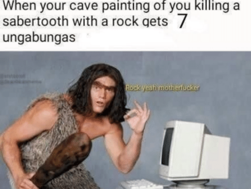 Rock, Painting, and You: When your cave painting of you killing a  sabertooth with a rock gets  ungabungas  ock Weahi motherfücker