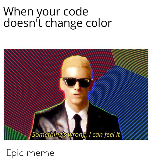 somethings wrong: When your code  doesn't change color  |Something's wrong, I can feel it Epic meme