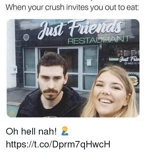 Crush, Restaurant, and Hell: When your crush invites you out to eat:  RESTAURANT  483 111 Oh hell nah! 🤦♂️ https://t.co/Dprm7qHwcH