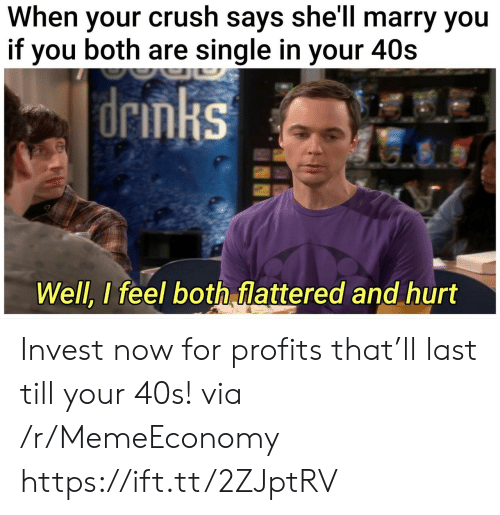 When Your Crush: When your crush says she'll marry you  if you both are single in your 40s   drmks  Well, I feel both flattered and hurt Invest now for profits that'll last till your 40s! via /r/MemeEconomy https://ift.tt/2ZJptRV