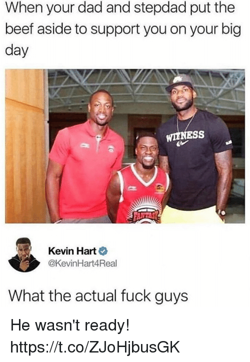 Beef, Dad, and Funny: When your dad and stepdad put the  beef aside to support you on your big  day  WIENESS  Kevin Hart  @KevinHart4Real  What the actual fuck guys He wasn't ready! https://t.co/ZJoHjbusGK