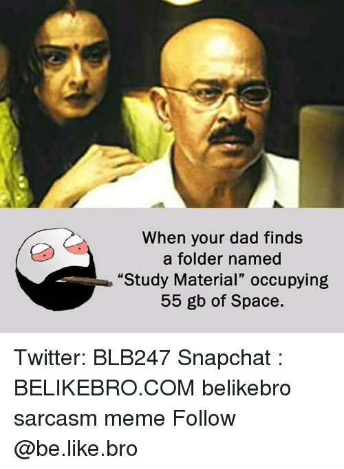 """Be Like, Dad, and Meme: When your dad finds  a folder named  """"Study Material"""" occupying  55 gb of Space. Twitter: BLB247 Snapchat : BELIKEBRO.COM belikebro sarcasm meme Follow @be.like.bro"""