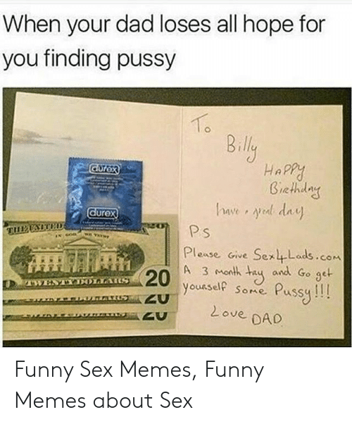 Sex Memes Funny: When your dad loses all hope for  you finding pussy  To  B.ly  HaPPy  Giethday  have yed day  durex  Ps  TUESITED  Please Gve Sex4Lads.com  and Go get  A 3 month  20  youeself Some  Pussy!  2ove DAD  TWESTYDLLAIS Funny Sex Memes, Funny Memes about Sex
