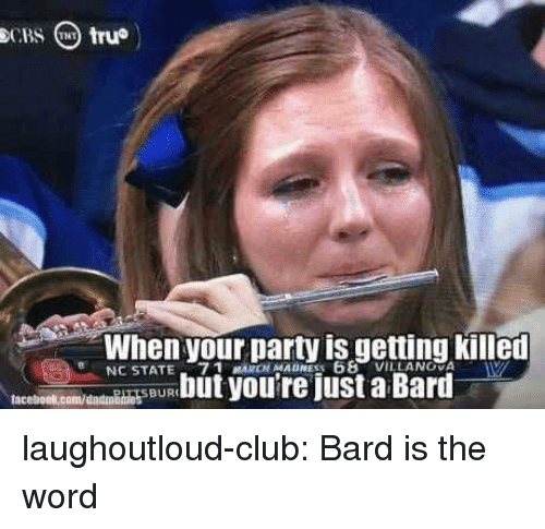 is-the-word: When your Darty is getting killen  NC STATE-7 1 MARCH MADNESS 68  VILLANOVA  SBUR laughoutloud-club:  Bard is the word