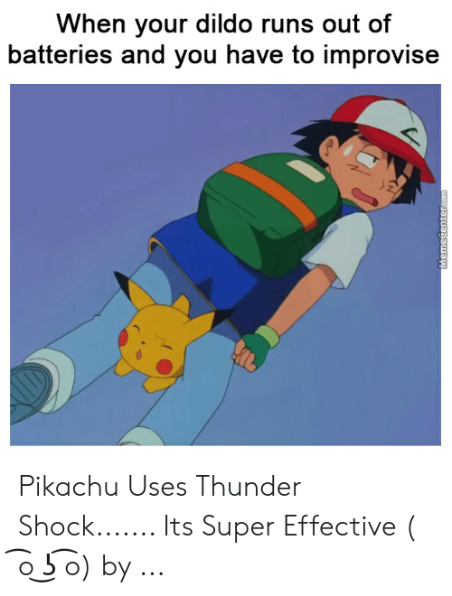 Pikachu Shocked Meme: When your dildo runs out of  batteries and you have to improvise Pikachu Uses Thunder Shock....... Its Super Effective ( ͡o ͜ʖ ͡o) by ...