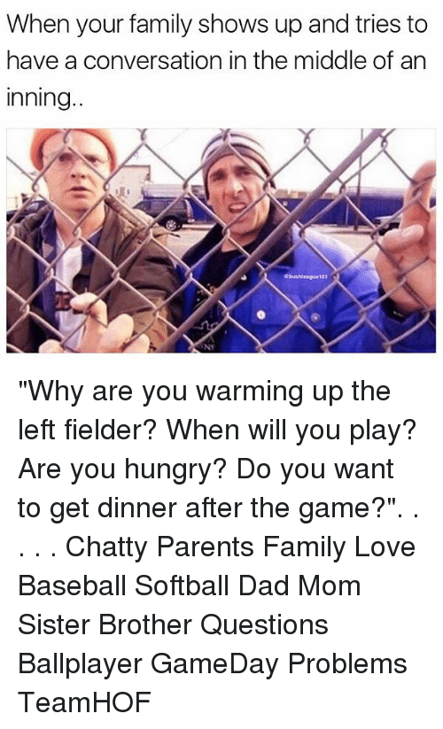 "Baseballisms: When your family shows up and tries to  have a conversation in the middle of an  Inning. ""Why are you warming up the left fielder? When will you play? Are you hungry? Do you want to get dinner after the game?"". . . . . Chatty Parents Family Love Baseball Softball Dad Mom Sister Brother Questions Ballplayer GameDay Problems TeamHOF"