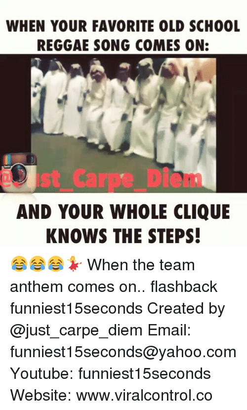 Carpe Diem: WHEN YOUR FAVORITE OLD SCH00L  REGGAE SONG COMES ON  AND YOUR WHOLE CLIQUE  KNOWS THE STEPS! 😂😂😂💃 When the team anthem comes on.. flashback funniest15seconds Created by @just_carpe_diem Email: funniest15seconds@yahoo.com Youtube: funniest15seconds Website: www.viralcontrol.co