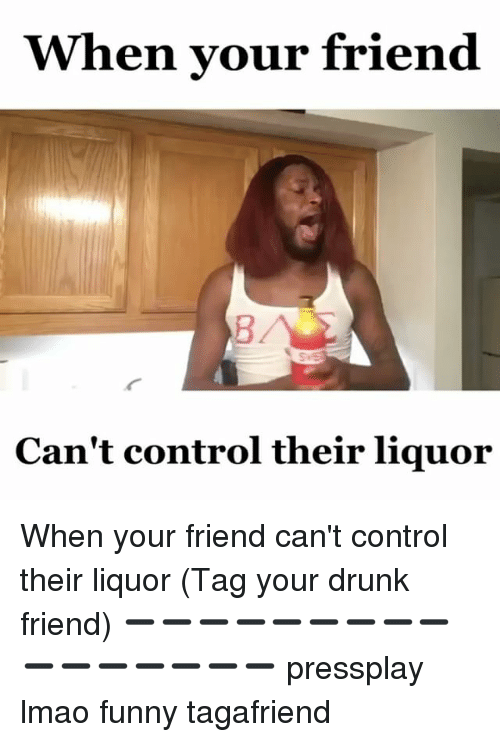 Lmao Funny: When your friend  Can't control their liquor When your friend can't control their liquor (Tag your drunk friend) ➖➖➖➖➖➖➖➖➖➖➖➖➖➖➖➖ pressplay lmao funny tagafriend