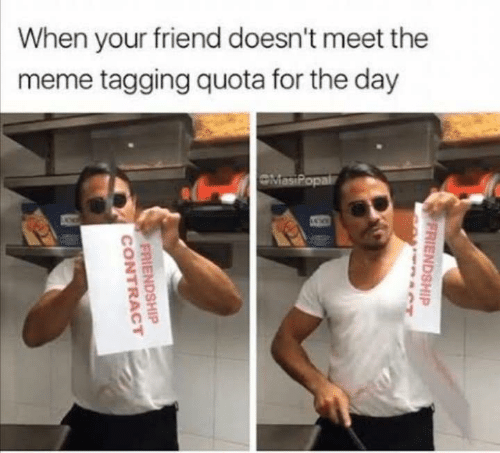 Tagging: When your friend doesn't meet the  meme tagging quota for the day  OMasiPopal  FRIENDSHIP  RCT  FRIENDSHIP  CONTRACT