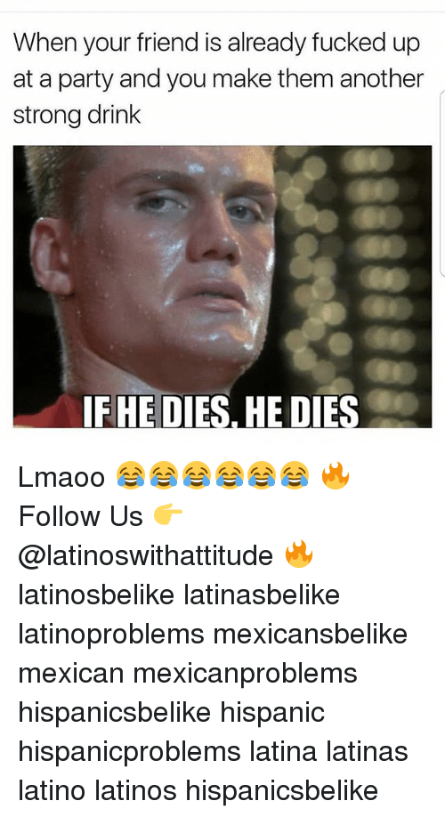 Stronge: When your friend is already fucked up  at a party and you make them another  strong drink  FHE DIES, HE DIES Lmaoo 😂😂😂😂😂😂 🔥 Follow Us 👉 @latinoswithattitude 🔥 latinosbelike latinasbelike latinoproblems mexicansbelike mexican mexicanproblems hispanicsbelike hispanic hispanicproblems latina latinas latino latinos hispanicsbelike