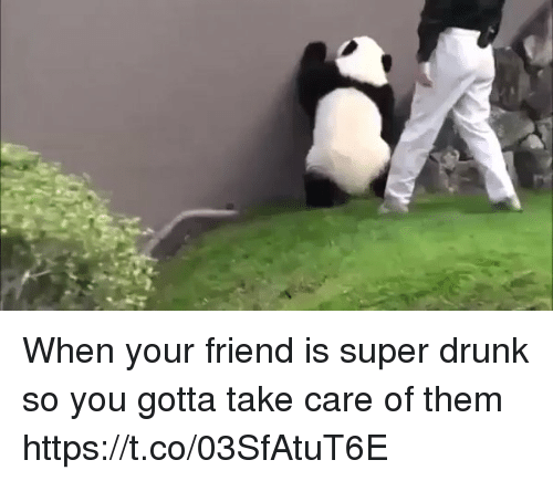 Drunked: When your friend is super drunk so you gotta take care of them    https://t.co/03SfAtuT6E