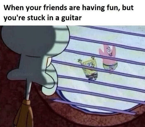 having fun: When your friends are having fun, but  you're stuck in a guitar  Wrieilkbiuse