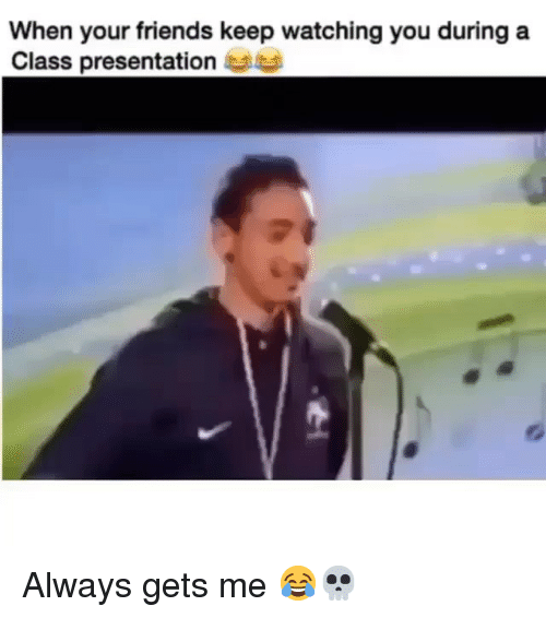 Friends, Funny, and Sat: When your friends keep watching you during a  Class presentation sat Always gets me 😂💀