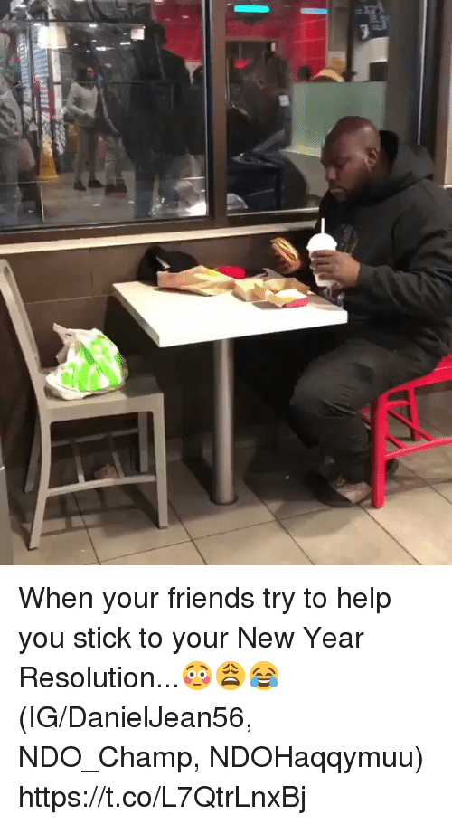 Friends, New Year's, and Help: When your friends try to help you stick to your New Year Resolution...😳😩😂 (IG/DanielJean56, NDO_Champ, NDOHaqqymuu) https://t.co/L7QtrLnxBj
