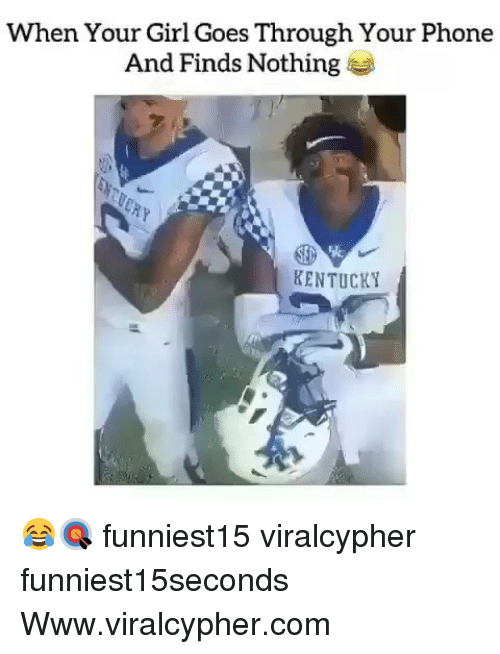 Funny, Phone, and Girl: When Your Girl Goes Through Your Phone  And Finds Nothing  KENTUCKY 😂🎯 funniest15 viralcypher funniest15seconds Www.viralcypher.com