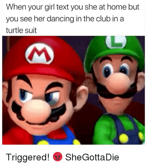 Club, Dancing, and Girl: When your girl text you she at home but  you see her dancing in the club in a  turtle suit Triggered! 😡 SheGottaDie