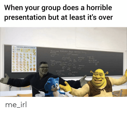 horrible: When your group does a horrible  presentation but at least it's over  UNCTIONAL GROUPS OF CHEMISTWY  AsP  CH  CATsALAT  le  SFNL  NTEATN  e  felfitng  relylgi me_irl