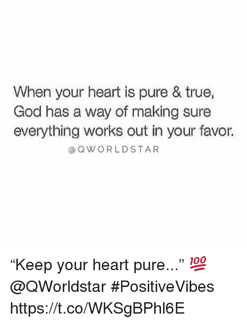 "God, True, and Heart: When your heart is pure & true,  God has a way of making sure  everything works out in your favor.  @QWORLDSTAR ""Keep your heart pure..."" 💯  @QWorldstar #PositiveVibes https://t.co/WKSgBPhl6E"