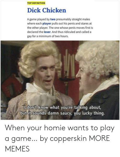 A Game: When your homie wants to play a game… by copperskin MORE MEMES