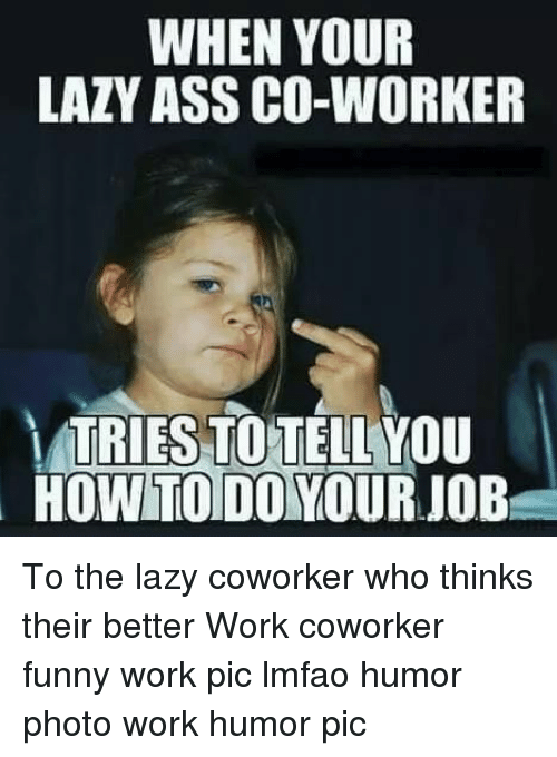 25 Best Memes About Lazy Coworker Lazy Coworker Memes