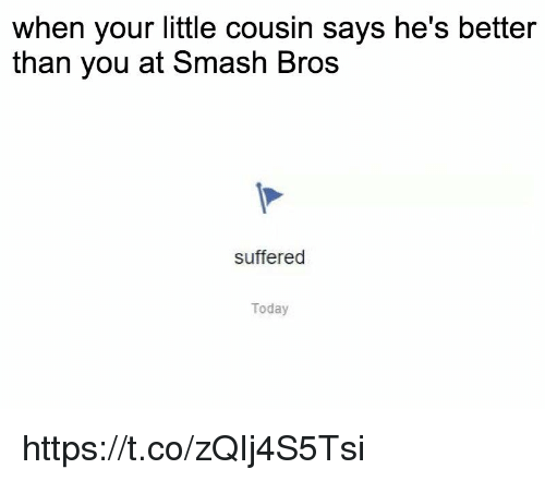 Smashing, Smash Bros, and Today: when your little cousin says he's better  than you at Smash Bros  suffered  Today https://t.co/zQIj4S5Tsi