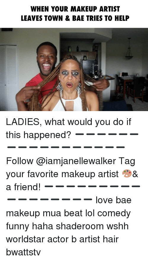 Lol Comedy: WHEN YOUR MAKEUP ARTIST  LEAVES TOWN & BAE TRIES TO HELP LADIES, what would you do if this happened? ➖➖➖➖➖➖➖➖➖➖➖➖➖➖➖➖➖ Follow @iamjanellewalker Tag your favorite makeup artist 🎨& a friend! ➖➖➖➖➖➖➖➖➖➖➖➖➖➖➖➖➖ love bae makeup mua beat lol comedy funny haha shaderoom wshh worldstar actor b artist hair bwattstv