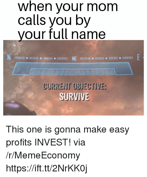 Mom, Invest, and One: when your mom  calls you by  your full name  NE  じURREIT OBJECTIYE:  SURVIVE This one is gonna make easy profits INVEST! via /r/MemeEconomy https://ift.tt/2NrKK0j