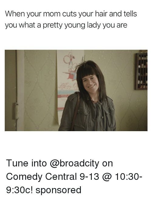 Tuned Into: When your mom cuts your hair and tells  you what a pretty young lady you are Tune into @broadcity on Comedy Central 9-13 @ 10:30-9:30c! sponsored