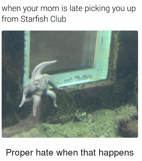 Starfishing: when your mom is late picking you up  from Starfish Club Proper hate when that happens