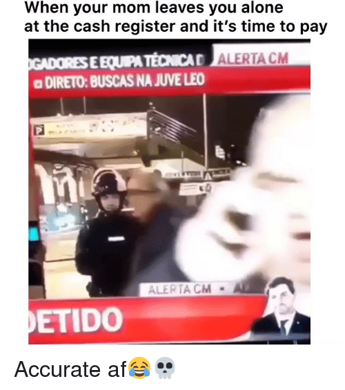 Af, Being Alone, and Funny: When your mom leaves you alone  at the cash register and it's time to pay  EEQUIPA TECNICA  a DIRETO: BUSCAS NA JUVE LEO  ALERTA CM  ETIDO Accurate af😂💀