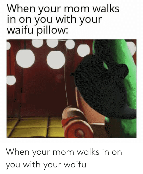 On you to your walks do what mom in when How to