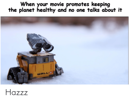 Movie, Wall-E, and One: When your movie promotes keeping  the planet healthy and no one talks about it  WALL E Hazzz