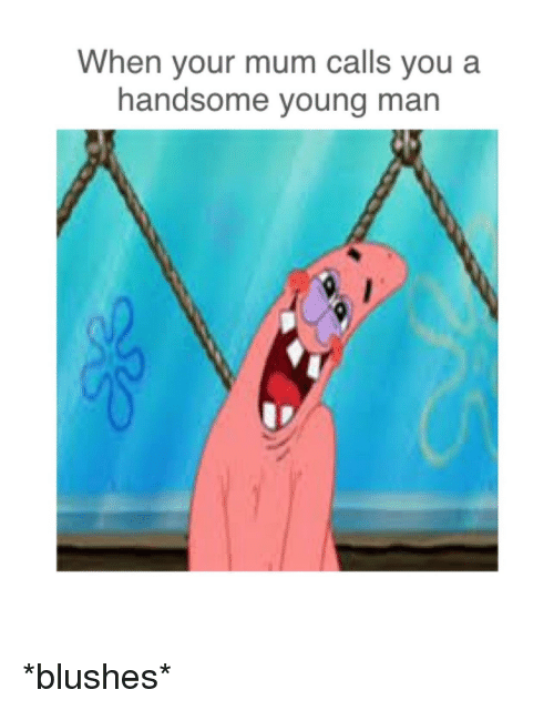 When Your Mum Calls You a Handsome Young Man | SpongeBob