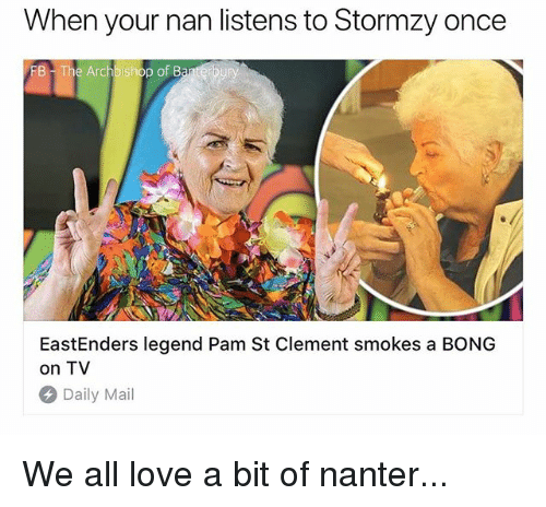 EastEnders: When your nan listens to Stormzy once  FB  he Archbishop of B  EastEnders legend Pam St Clement smokes a BONG  on TV  Daily Mail We all love a bit of nanter...