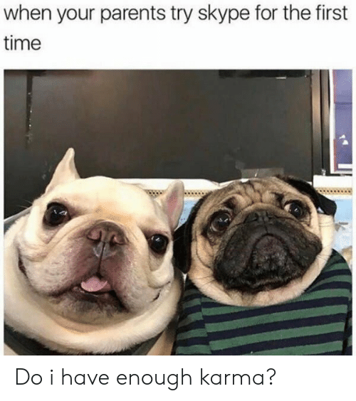 Skype: when your parents try skype for the first  time Do i have enough karma?