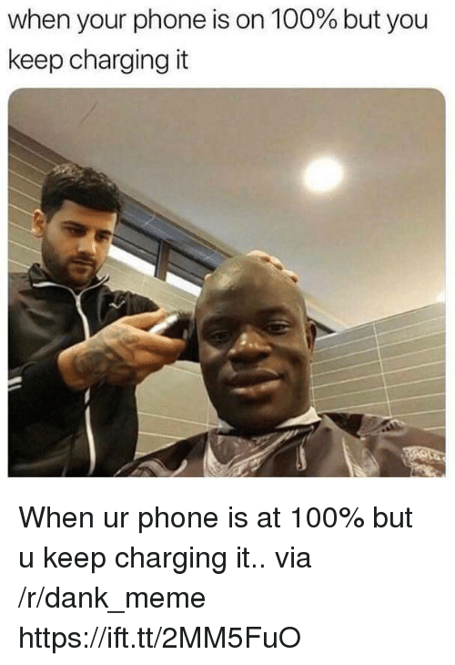 Anaconda, Dank, and Meme: When your phone is on 100% but you  keep charging it When ur phone is at 100% but u keep charging it.. via /r/dank_meme https://ift.tt/2MM5FuO