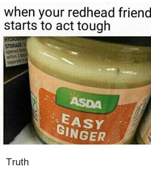 gingerly: when your redhead friend  starts to act tough  STORAGE  in  separate GINGER Truth