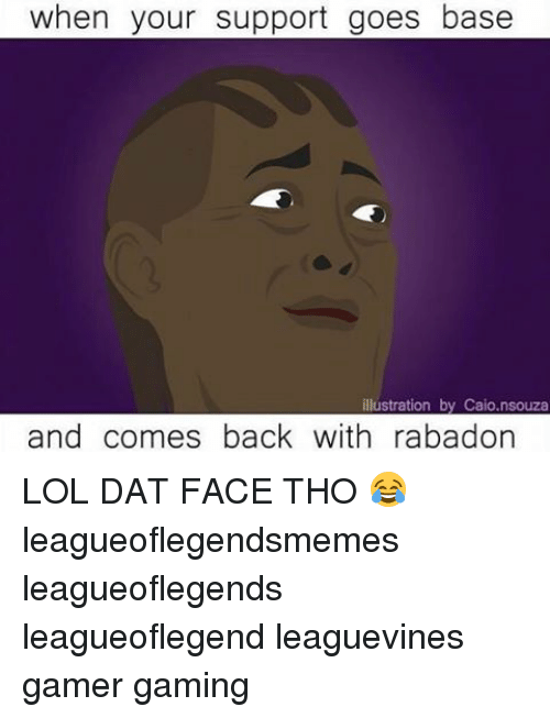 dat face: when your support goes base  illustration by Caio.nsouza  and comes back with rabadon LOL DAT FACE THO 😂 leagueoflegendsmemes leagueoflegends leagueoflegend leaguevines gamer gaming