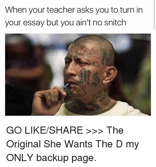 Snitch, Page, and Pages: When your teacher asks you to turn in  your essay but you ain't no snitch GO LIKE/SHARE >>> The Original She Wants The D my ONLY backup page.