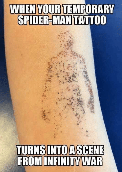 Spider, SpiderMan, and Infinity: WHEN YOUR TEMPORARY  SPIDER-MAN TATTOO  FROM INFINITY WAR